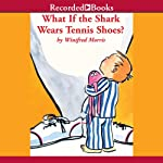 What If the Shark Wears Tennis Shoes? | Winifred Morris