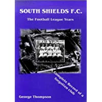 South Shields F C. - The Football League Years - A Complete Record of a Forgotten Club