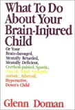 What to Do about Your Brain Injured Child, Glenn Doman, 1591170230