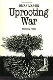 Uprooting War, Brian P. Martin, 0900384263