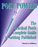 Poet Power! The Practical Poet's Complete Guide to Getting Published (and Self-Published)