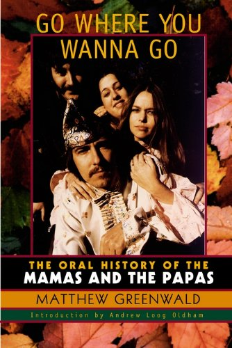 Go Where You Wanna Go: The Oral History of The Mamas and The Papas por Matthew Greenwald