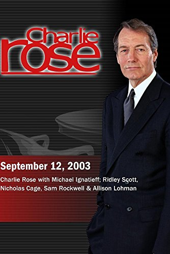 Charlie Rose with Michael Ignatieff; Ridley Scott, Nicholas Cage, Sam Rockwell & Allison Lohman (September 12, 2003) by Charlie Rose, Inc.