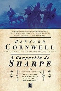 A companhia de Sharpe - As aventuras de um soldado nas Guerras Napoleônicas - vol. 13 por [Cornwell, Bernard]