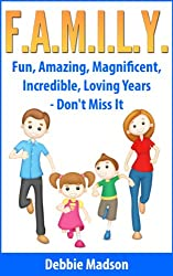 F.A.M.I.L.Y. -Fun, Amazing, Magnificent, Incredible, Loving Years - Don't Miss It (English Edition)