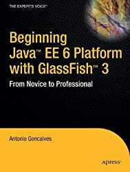 Beginning Java EE 6 Platform with GlassFish 3: From Novice to Professional (Expert's Voice in Java Technology)