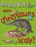 Why Why Why... Were Dinosaurs Scaly?, Camilla De la Bédoyère, 1422215741
