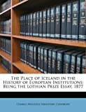 The Place of Iceland in the History of European Institutions, Charles Augustus VanSittart Conybeare, 1148378502