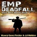 EMP Deadfall: Dark New World, Book 3 | J.J. Holden,Henry Gene Foster