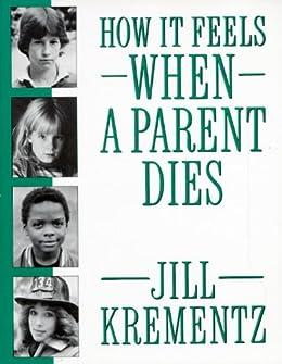 How It Feels When a Parent Dies by [Krementz, Jill]