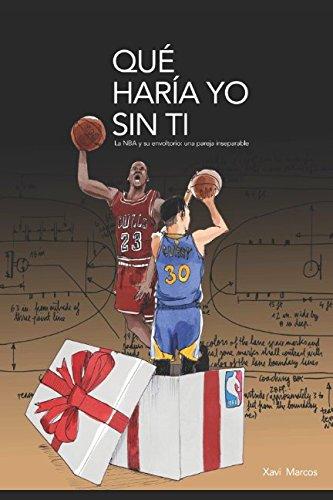 Qué haría yo sin ti. La NBA y su envoltorio: una pareja inseparable Tapa blanda – 19 jun 2017 Xavi Marcos Independently published 1521457670