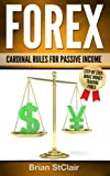 Forex: Cardinal Rules for Passive Income (Forex Trading, Investing, Investment, Trading, Stocks, Options)