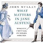 What Matters in Jane Austen: Twenty Crucial Puzzles Solved   John Mullan