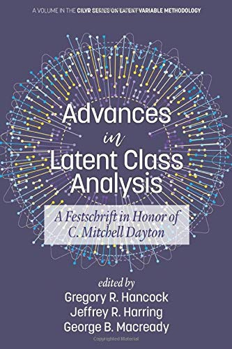 Advances In Latent Class Analysis  A Festschrift In Honor Of C. Mitchell Dayton  CILVR Series On Latent Variable Methodology
