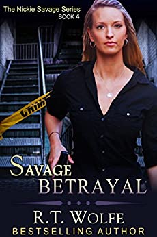 Savage Betrayal (The Nickie Savage Series, Book 4) by [Wolfe, R.T.]