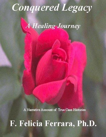 Conquered Legacy: A Healing Journey by F. Felicia Ferrara (1998-11-04)
