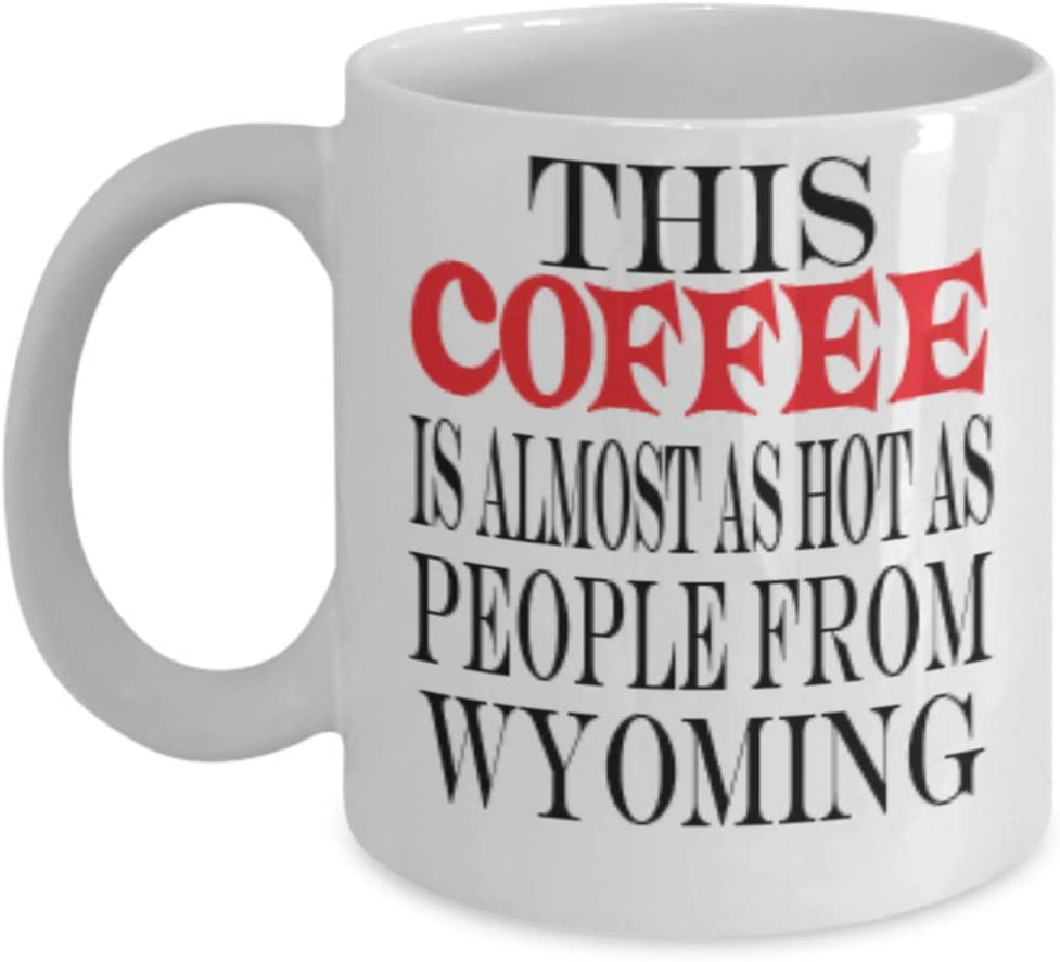 Funny Wyoming Gifts 11oz Coffee Mug - This Coffee Almost Hot - Best Inspirational Gifts and Sarcasm al0179