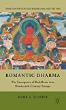 romantic dharma the emergence of buddhism into nineteenth century europe nineteenth century major lives and letters by mark s s lussier 2011 09 15