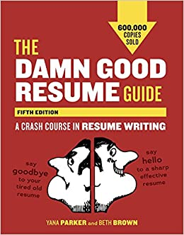 The Damn Good Resume Guide Fifth Edition A Crash Course In Writing Yana Parker Beth Brown 9781607742654 Amazon Books