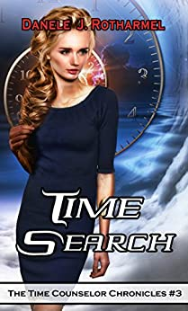 Time Search (The Time Counselor Chronicles Book 3) by [Rotharmel, Danele J.]