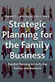 Strategic Planning for the Family Business: Parallel Planning to Unite the Family and Business (A Family Business Publication)