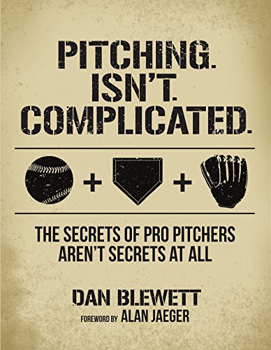 FREE Pitching. Isn't. Complicated: The Secrets of Pro Pitchers Aren't Secrets At All<br />RAR