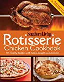 Rotisserie Chicken Cookbook, Southern Living Magazine Editors, 0848737024
