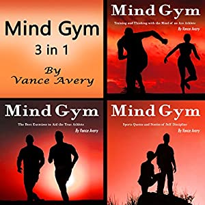 Mind Gym: 3 in 1 Combo of Thoughts, Coaching, Ideas, and Examples for True Athletes Audiobook