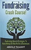 Fundraising Crash Course: Fundraising Ideas & Strategies to Raise Money for Non-Profits & Businesses