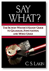 Say What? The Fiction Writer's Handy Guide to Grammar, Punctuation, and Word Usage (The Writer's Toolbox) (English Edition)