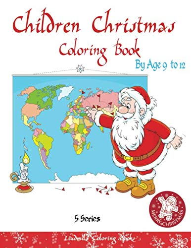 childrens christmas coloring books by age 9 to 12: (5 Series) Christmas coloring books for children and schoolchildren. Decorate Santa Claus, a ... Merry Christmas with Christmas coloring books (Christmas Vogue Merry En)
