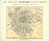 Front cover for the book An Atlas of Rare City Maps : Comparative Urban Design, 1830-1842 by Melville C Branch