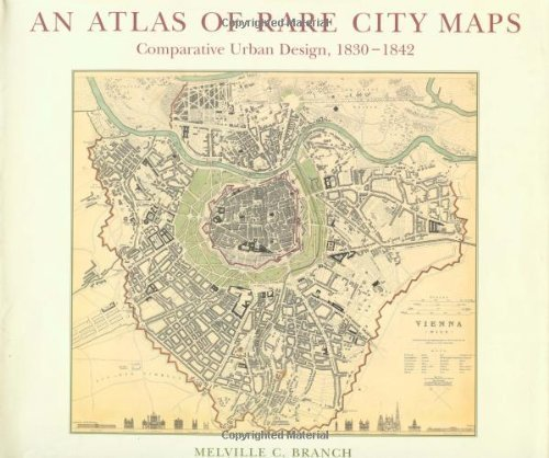 An Atlas of Rare City Maps : Comparative Urban Design, 1830-1842