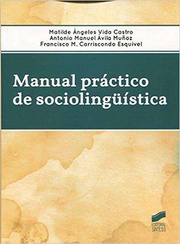 Manual práctico de sociolingüística: Amazon.es: Matilde Ángeles/Ávila Muñoz, Antonio Manuel/Carriscondo Esquivel, Francisco M. Vida Castro: Libros