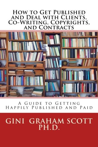 Read Online How to Get Published and Deal with Clients, Co-Writing, Copyrights, and Contracts: A Guide Getting Happily Published and Paid PDF
