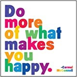 """Quotable Magnet- """"Do More of What Makes You Happy."""" Carmel McConnell"""