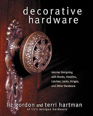 Decorative Hardware: Interior Designing with Knobs, Handles, Latches, Locks, Hinges,