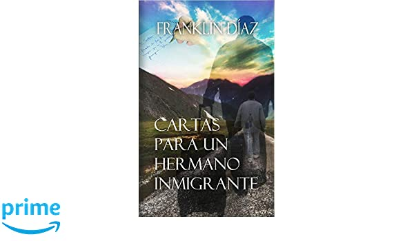 Cartas para un hermano inmigrante (Spanish Edition ...