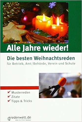 Alle Jahre wieder!: Die besten Weihnachtsreden für Betrieb, Amt ...