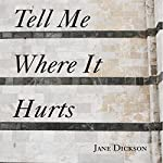 Tell Me Where It Hurts | Jane Dickson