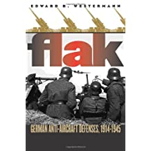Flak: German Anti-Aircraft Defenses, 1914-1945