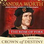 Crown of Destiny: The Rose of York, Book 2   Sandra Worth