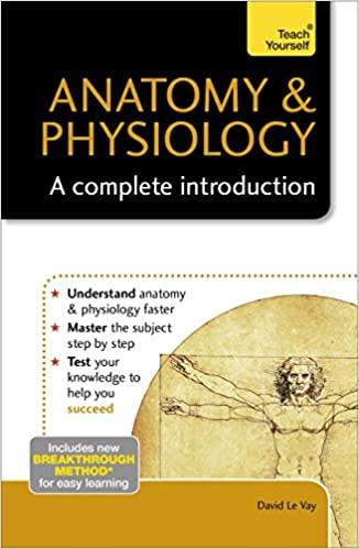 Anatomy & Physiology: A Complete Introduction: Teach Yourself, David ...