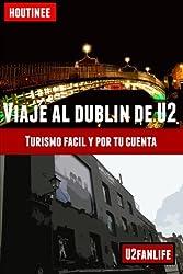 Viaje al Dublín de U2 - Turismo fácil y por tu cuenta: Guía práctica para