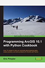 Programming ArcGIS 10.1 with Python Cookbook Kindle Edition