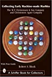 Collecting Early Machine-Made Marbles: The M. F. Christensen & Son Company and Christensen Agate Company by Robert S. Block (2003-06-01)