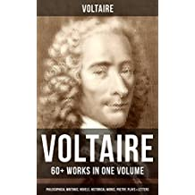 VOLTAIRE: 60+ Works in One Volume - Philosophical Writings, Novels, Historical Works, Poetry, Plays & Letters: Candide, A Philosophical Dictionary, A Treatise ... the Atheist, Dialogues, Oedipus, Caesar…