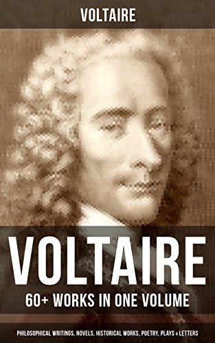 Download for free VOLTAIRE: 60+ Works in One Volume - Philosophical Writings, Novels, Historical Works, Poetry, Plays & Letters: Candide, A Philosophical Dictionary, A Treatise ... the Atheist, Dialogues, Oedipus, Caesar…