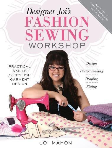 Designer Joi's Fashion Sewing Workshop: Practical Skills for Stylish Garment Design (The Sewing Workshop)