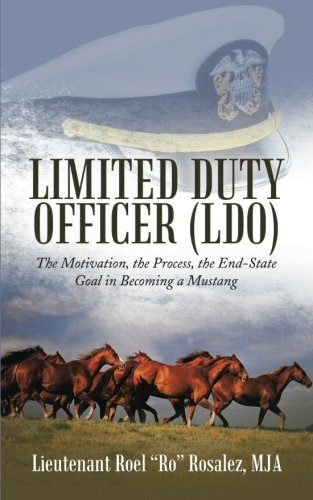 Limited Duty Officer (LDO): The Motivation, the Process, the End-State Goal in Becoming a Mustang